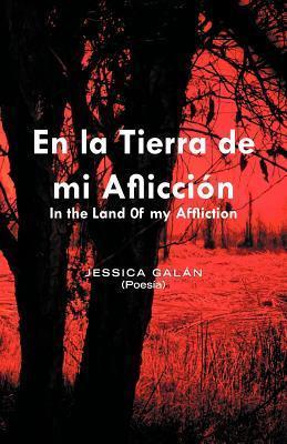En La Tierra de Mi Afliccion: In the Land 0f My Affliction  by  Jessica Galin