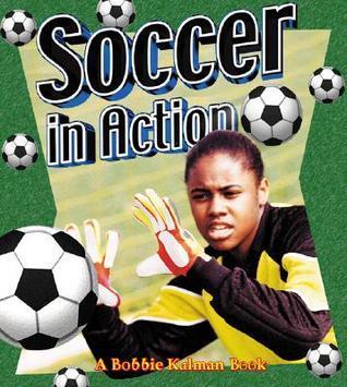 Soccer in Action Bobbie Kalman