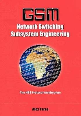 GSM-Network Switching Subsystem Engineering: The Nss Protocol Architecture Alex Fares