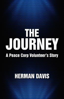 The Journey: A Peace Corp Volunteers Story Herman Davis