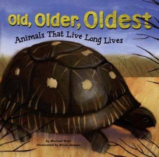 Old, Older, Oldest: Animals That Live Long Lives Michael Dahl