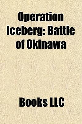 Operation Iceberg: Battle of Okinawa, Kenzabur e, Minoru ta, Mitsuru Ushijima, Isamu Ch , Tsushima Maru, Himeyuri Students, Yoshiko Sakurai  by  Books LLC