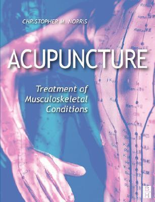 Acupuncture: Treatment of Musculoskeletal Conditions  by  Christopher M. Norris