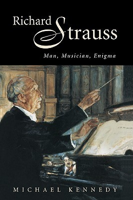 Richard Strauss: Man, Musician, Enigma  by  George Michael Sinclair Kennedy