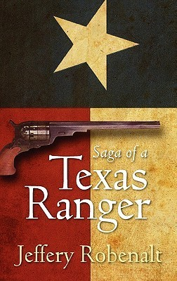 Saga of a Texas Ranger Jeffery Robenalt