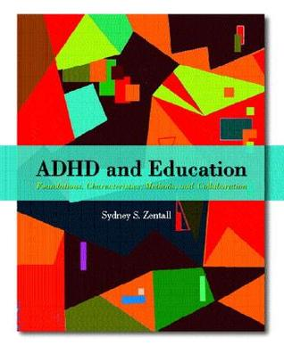 ADHD and Education: Foundations, Characteristics, Methods, and Collaboration Sidney S. Zentall