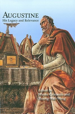 St Augustine: His Relevance and Legacy Wayne Cristaudo