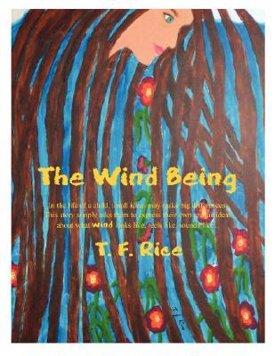 The Wind Being (A Childrens Workbook For Original Thought)  by  T.F. Rice