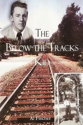 The Below-The-Tracks Kid  by  Al Fischer
