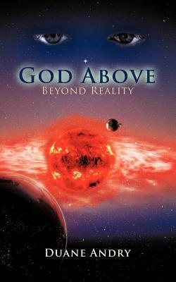 God Above: Beyond Reality Duane Andry