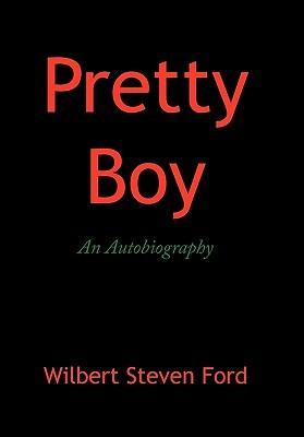 Pretty Boy: An Autobiography Wilbert Steven Ford
