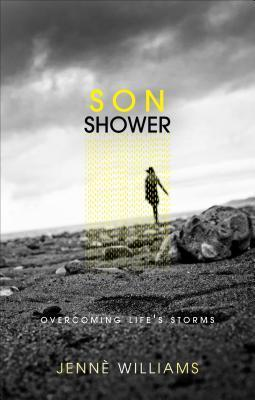 Son Shower: Overcoming Lifes Storms  by  Jenne Williams