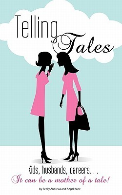 Telling Tales: Kids, Husbands, Careers... It Can Be a Mother of a Tale! Becky Andrews