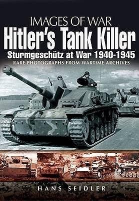Hitlers Tank Killer: Sturmgeschutz At War 1940   1945  by  Hans Seidler