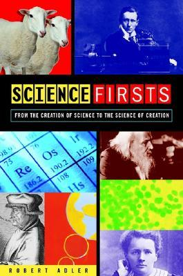 Science Firsts: From the Creation of Science to the Science of Creation Robert E. Adler