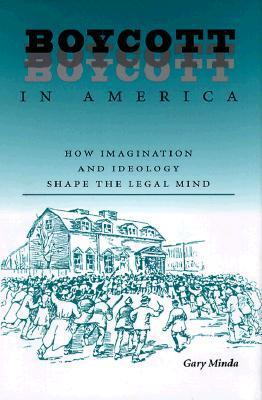 Boycott in America: How Imagination and Ideology Shape the Legal Mind  by  Gary Minda