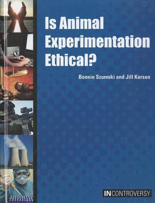 Is Animal Experimentation Ethical? Bonnie Szumski