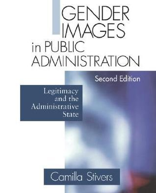 Gender Images in Public Administration: Legitimacy and the Administrative State  by  Camilla M. Stivers