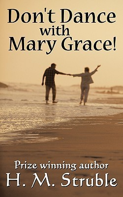 Dont Dance with Mary Grace!  by  H. Struble