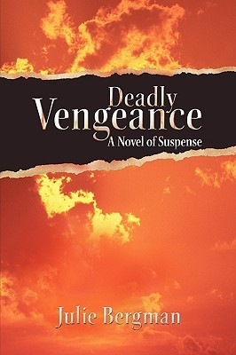 Deadly Vengeance  by  Julie Bergman