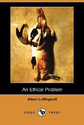 An Ethical Problem Albert Leffingwell