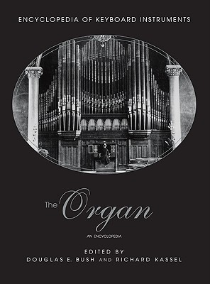 The Organ: An Encyclopedia  by  Douglas E. Bush