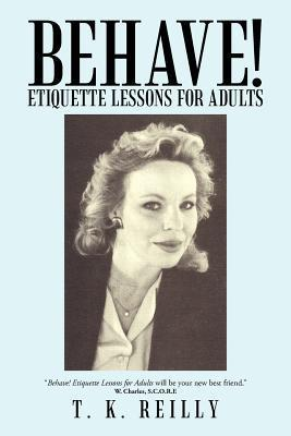 Behave!: Etiquette Lessons for Adults  by  T.K. Reilly