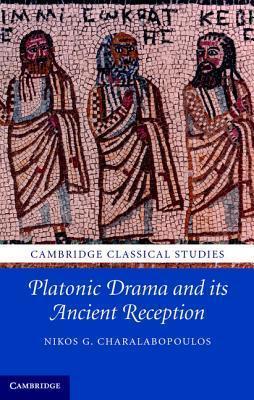 Platonic Drama and Its Ancient Reception Nikos G. Charalabopoulos