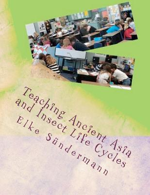 Teaching Ancient Asia and Insect Life Cycles  by  Elke Sundermann