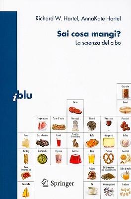 Sai Cosa Mangi?: La Scienza del Cibo Richard W. Hartel