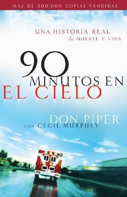 90 Minutos En El Cielo: Una Historia Real de Vida y Muerte  by  Don Piper