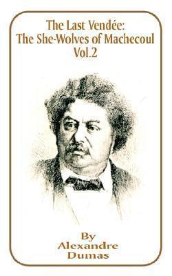 The Last Vendee, Volume II: The She-Wolves of Machecoul  by  Alexandre Dumas