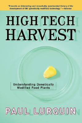 High Tech Harvest: Understanding Genetically Modified Food Plants Paul F. Lurquin