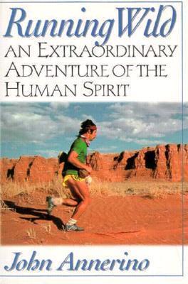 Running Wild: An Extraordinary Adventure from the Spiritual World of Running  by  John Annerino
