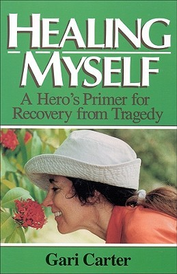 Healing Myself: A Heros Primer for Recovery from Trauma  by  Gari Carter