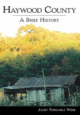 Haywood County: A Brief History  by  Janet Threlkeld Webb