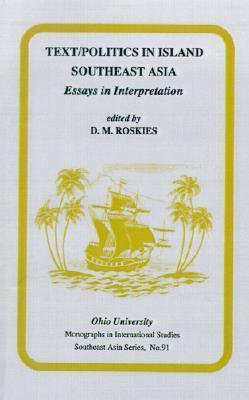 Text/Politics in Island Southeast Asia: Essays in Interpretation  by  D.M. Roskies