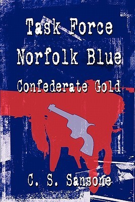 Task Force Norfolk Blue: Confederate Gold  by  C.S. Sansone