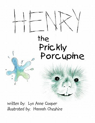 Henry the Prickly Porcupine  by  Lyn Anne Cooper