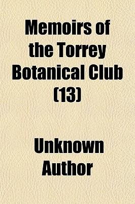 Memoirs of the Torrey Botanical Club (Volume 13) Torrey Botanical Club