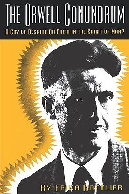 The Orwell Conundrum: A Cry of Despair or Faith in the Spirit of Man? Erika Gottlieb