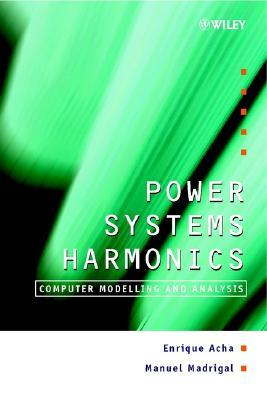 Power Systems Harmonics: Computer Modelling and Analysis  by  Enrique Acha