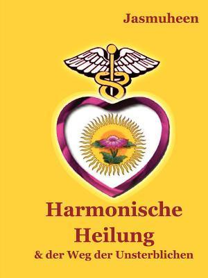 Harmonische Heilung  by  Jasmuheen