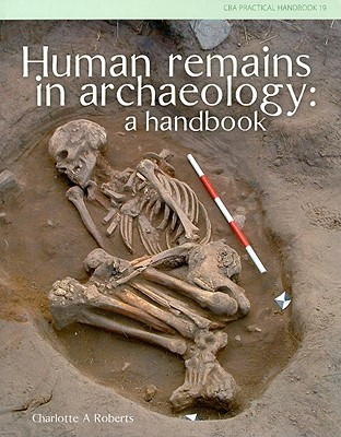 Human Remains in Archaeology: A Handbook  by  Charlotte  Roberts