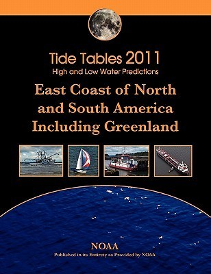 Tide Tables 2011: East Coast Of North And South America, Including Greenland NOAA