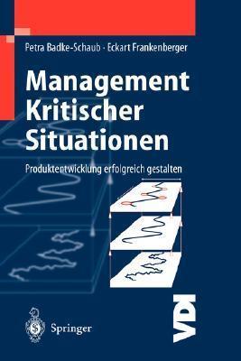 Management Kritischer Situationen: Produktentwicklung Erfolgreich Gestalten Petra Badke-Schaub