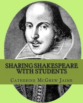 Sharing Shakespeare with Students  by  Catherine McGrew Jaime