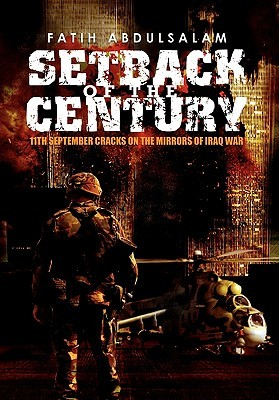 Setback of the Century: 11th September Cracks on the Mirrors of Iraq War  by  Fatih Abdulsalam