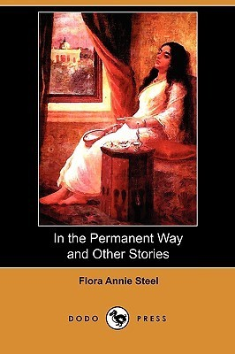 In the Permanent Way and Other Stories Flora Annie Steel