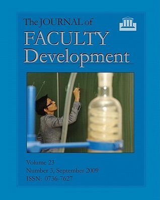 The Journal Of Faculty Development: Volume 23, Number 3, September 2009  by  Edward Neal